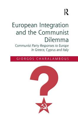 European Integration and the Communist Dilemma: Communist Party Responses to Europe in Greece, Cyprus and Italy - Charalambous, Giorgos