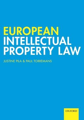 European Intellectual Property Law - Pila, Justine, and Torremans, Paul