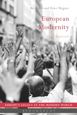 European Modernity: A Global Approach - Strath, Bo (Editor), and Wagner, Peter, and Koskenniemi, Martti (Editor)