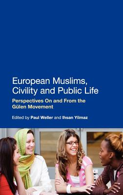 European Muslims, Civility and Public Life: Perspectives on and Form the Gulen Movement - Yilmaz, Ihsan (Editor), and Weller, Paul (Editor)