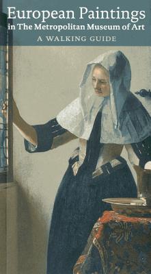 European Paintings in the Metropolitan Museum of Art: A Walking Guide - Christiansen, Keith, Mr. (Editor), and Baetjer, Katharine (Editor)