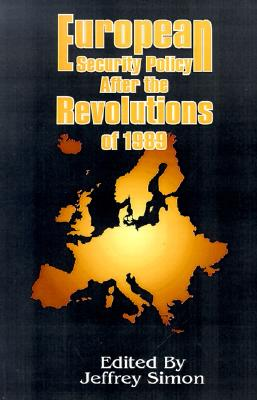 European Security Policy After the Revolutions of 1989 - Simon, Jeffrey (Editor), and Baldwin, J A (Foreword by)