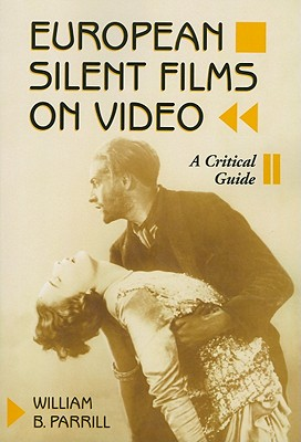 European Silent Films on Video: A Critical Guide - Parrill, William B