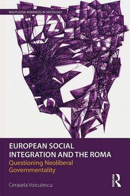 European Social Integration and the Roma: Questioning Neoliberal Governmentality - Voiculescu, Cerasela