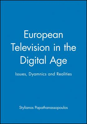 European Television in the Digital Age: Issues, Dyamnics and Realities - Papathanassopoulos, Stylianos