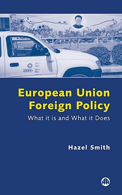 European Union Foreign Policy: What It Is and What It Does - Smith, Hazel
