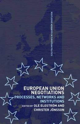 European Union Negotiations: Processes, Networks and Institutions - Elgstrom, Ole (Editor), and Jonsson, Christer, Professor (Editor)