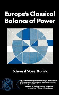 Europe's Classical Balance of Power - Gulick, Edward Vose
