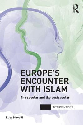 Europe's Encounter with Islam: The Secular and the Postsecular - Mavelli, Luca