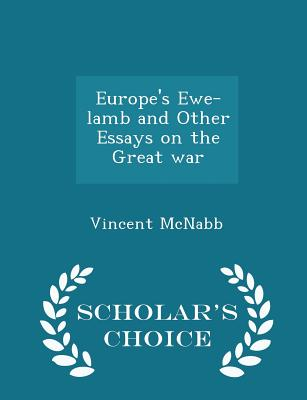 Europe's Ewe-Lamb and Other Essays on the Great War - Scholar's Choice Edition - McNabb, Vincent