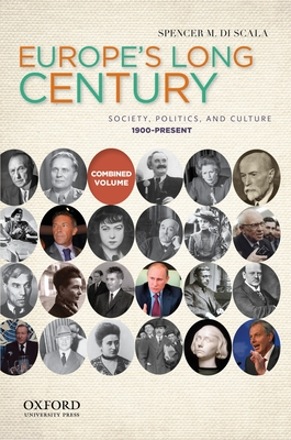 Europe's Long Century: Society, Politics, and Culture: 1900-Present - Di Scala, Spencer M, Professor