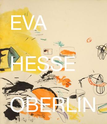 Eva Hesse: Oberlin Drawings: Drawings in the Collection of the Allen Memorial Art Museum, Oberlin College - Hesse, Eva, and Rosen, Barry (Editor), and Charash, Helen (Foreword by)