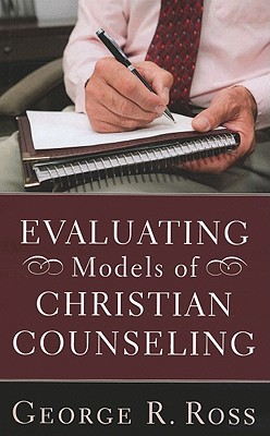 Evaluating Models of Christian Counseling - Ross, George R