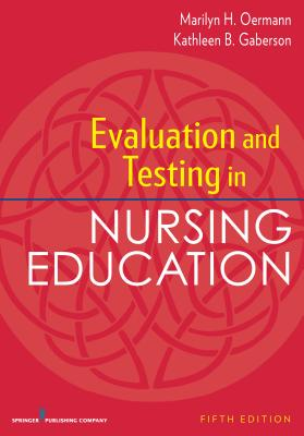 Evaluation and Testing in Nursing Education - Oermann, Marilyn, PhD, RN, Faan, and Gaberson, Kathleen, PhD, RN, CNE