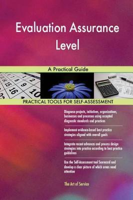 Evaluation Assurance Level: A Practical Guide - Blokdyk, Gerard