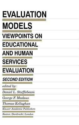 Evaluation Models - Stufflebeam, D L (Editor), and Madaus, George F (Editor), and Kellaghan, T (Editor)