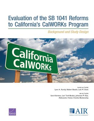 Evaluation of the Sb 1041 Reforms to California S Calworks Program: Background and Study Design - Davis, Lois M, and Kitmitto, Sami, and Turk-Bicakci, Lori