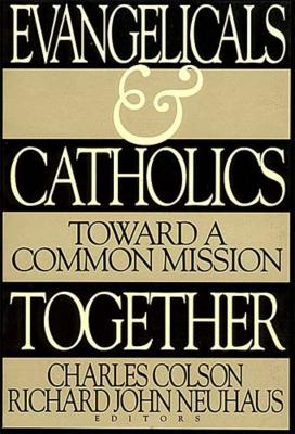 Evangelicals and Catholics Together: Toward a Common Mission - Colson, Charles W (Editor)