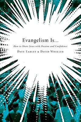 Evangelism Is...: How to Share Jesus with Passion and Confidence - Earley, Dave, and Wheeler, David