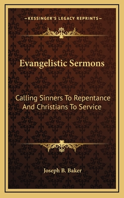 Evangelistic Sermons: Calling Sinners to Repentance and Christians to Service - Baker, Joseph B