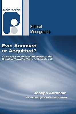 Eve: Accused or Acquitted?: An Analysis of Feminist Readings of the Creation Narrative Texts in Genesis 1-3 - Abraham, Joseph, and McConville, Gordon, Dr. (Foreword by)