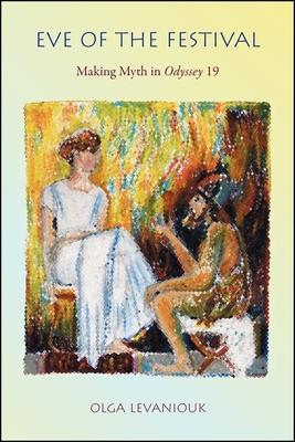 Eve of the Festival: Making Myth in Odyssey 19 - Levaniouk, Olga