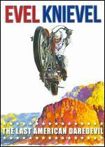 Evel Knievel: The Last American Daredevil