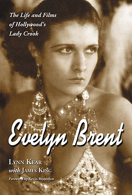 Evelyn Brent: The Life and Films of Hollywood's Lady Crook - Kear, Lynn, Ph.D.