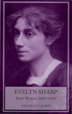 Evelyn Sharp: Rebel Woman, 1869-1955 - John, Angela V