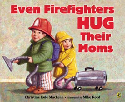 Even Firefighters Hug Their Moms - MacLean, Christine Kole