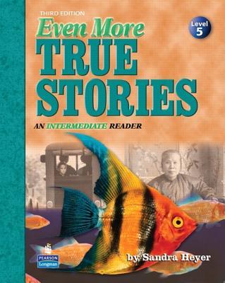 Even More True Stories: An Intermediate Reader - Heyer, Sandra
