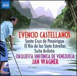 Evencio Castellanos: Santa Cruz de Pacairigua; El Río de las Siete Estrellas; Suite Avileña