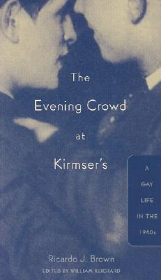 Evening Crowd at Kirmser's: A Gay Life in the 1940s - Brown, Ricardo J, and Reichard, William (Contributions by)