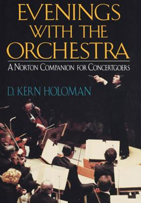 Evenings with the Orchestra: A Norton Companion for Concertgoers (First) - Holoman, D Kern