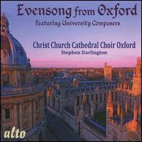 Evensong from Oxford: Featuring University Composers - Adrian Lowe (cantor); Clive Driskill-Smith (organ); Scott Bailey (vocals); Christ Church Cathedral Choir, Oxford (choir, chorus)