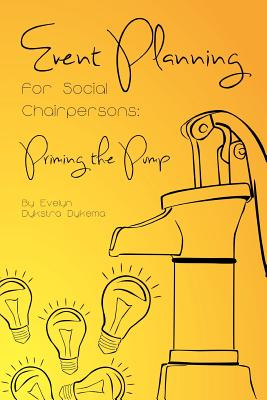 Event Planning for Social Chairpersons: Priming the Pump - Dykema, Evelyn Dykstra