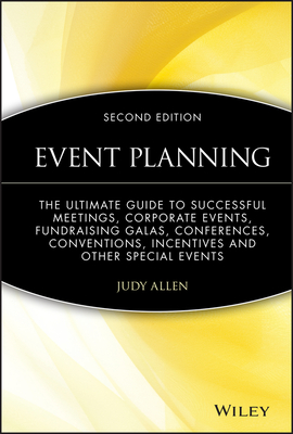 Event Planning: The Ultimate Guide to Successful Meetings, Corporate Events, Fundraising Galas, Conferences, Conventions, Incentives and Other Special Events - Allen, Judy