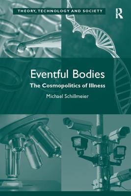 Eventful Bodies: The Cosmopolitics of Illness - Schillmeier, Michael