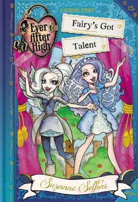 Ever After High: Fairy's Got Talent - Selfors, Suzanne
