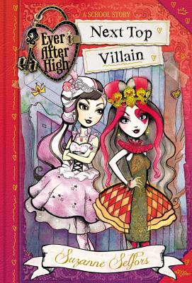 Ever After High: Next Top Villain - Selfors, Suzanne