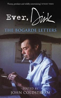 Ever, Dirk: The Bogarde Letters - Coldstream, John (Editor)