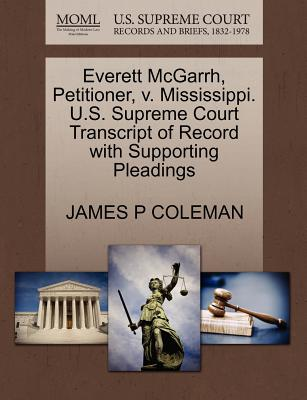 Everett McGarrh, Petitioner, V. Mississippi. U.S. Supreme Court Transcript of Record with Supporting Pleadings - Coleman, James P