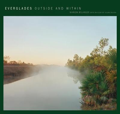 Everglades: Outside and Within - Belanger, Marion, and Orlean, Susan (Contributions by)