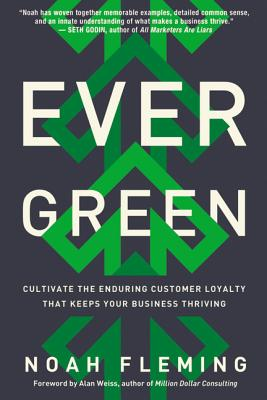 Evergreen: Cultivate the Enduring Customer Loyalty That Keeps Your Business Thriving - Fleming, Noah