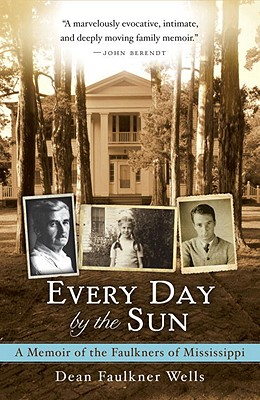 Every Day by the Sun: A Memoir of the Faulkners of Mississippi - Wells, Dean Faulkner