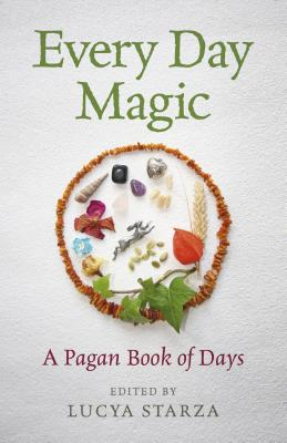 Every Day Magic - A Pagan Book of Days: 366 Magical Ways to Observe the Cycle of the Year - Starza, Lucya