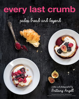 Every Last Crumb: Paleo Bread and Beyond - Angell, Brittany