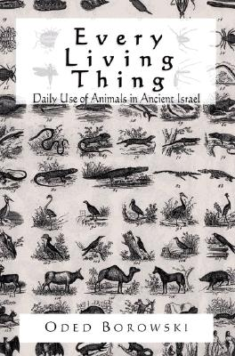 Every Living Thing: Daily Use of Animals in Ancient Israel - Borowski, Oded