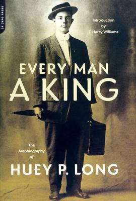 Every Man a King: The Autobiography of Huey P. Long - Long, Huey P