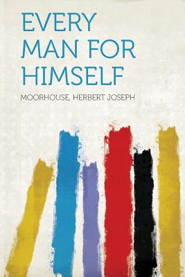 Every Man for Himself - Joseph, Moorhouse Herbert (Creator)